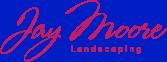 jaymoorelandscaping.com Jay Moore Landscaping